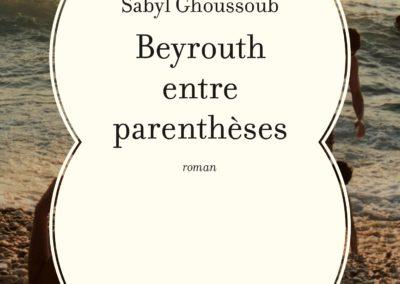 BEYROUTH ENTRE PARENTHÈSES, Sabyl Ghoussoub